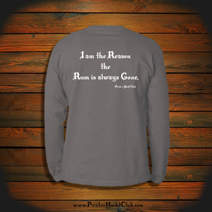 """I am the Reason the Rum is always Gone"" Long Sleeve"