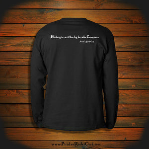 """History is written by he who Conquers"" Long Sleeve"
