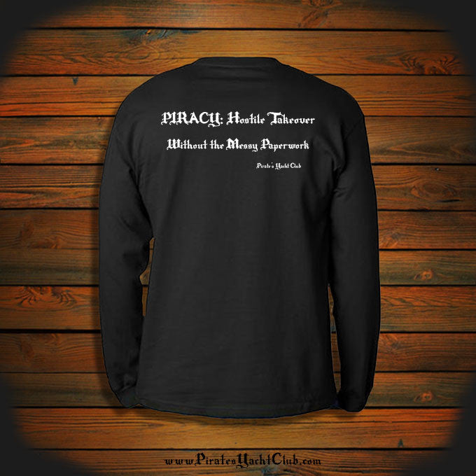 """PIRACY: Hostile Takeover. Without the Messy Paperwork"" Long Sleeve"