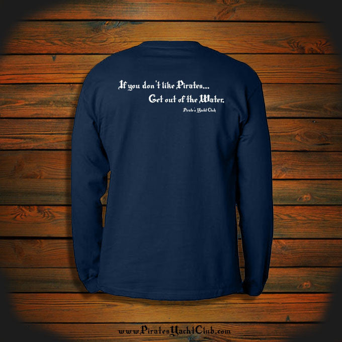 """If you don't like Pirates.. Get out of the Water"" Long Sleeve"