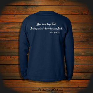 """You have to go Out but you don't have to come Back"" Long Sleeve"