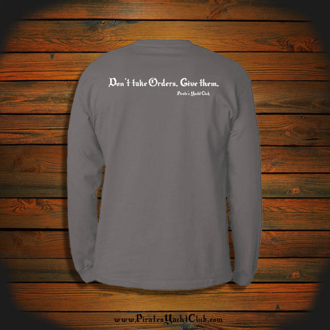 """Don't take Orders. Give them."" Long Sleeve"