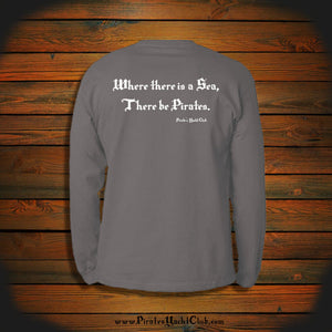 """Where there is a Sea, There be Pirates"" Long Sleeve"