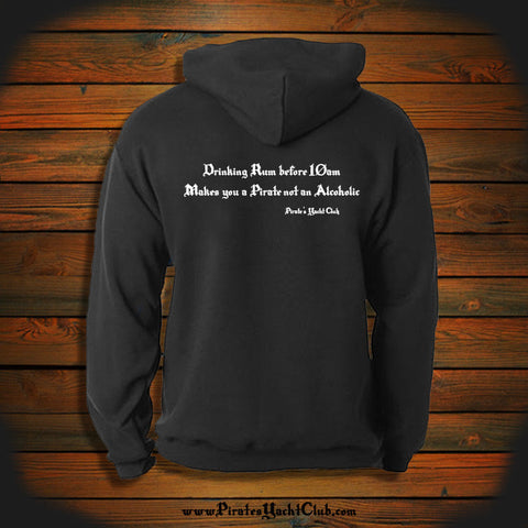 """Drinking Rum before 10am, Makes you a Pirate not an Alcoholic"" Hooded Sweatshirt"