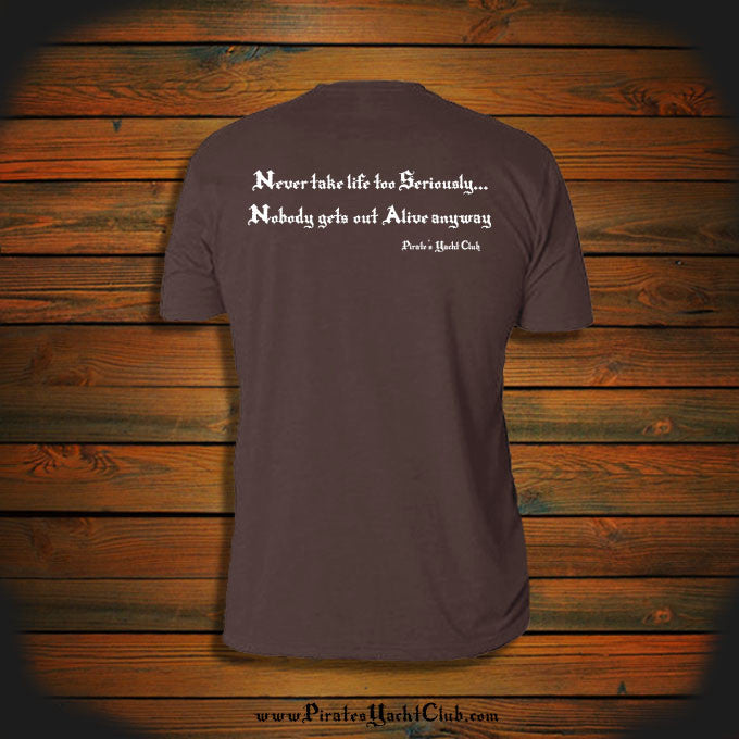 """Never take life too Seriously.. Nobody gets out Alive anyway"" T-Shirt"