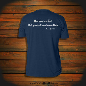 """You have to go Out but you don't have to come Back"" T-Shirt"
