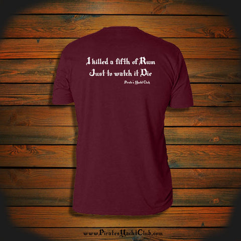 """I killed a fifth of Rum just to watch it Die"" T-Shirt"
