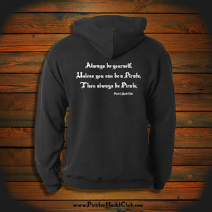 """Always be yourself, Unless you can be a Pirate, Then always be Pirate"" Hooded Sweatshirt"