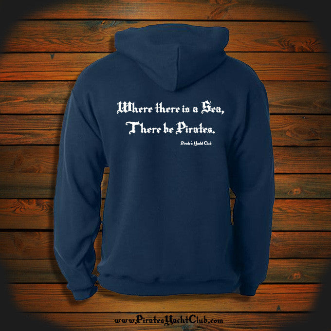 """Where there is a Sea, There be Pirates"" Hooded Sweatshirt"