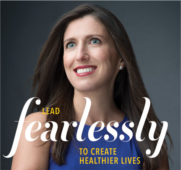 Lead Fearlessly to Create Healthier Lives