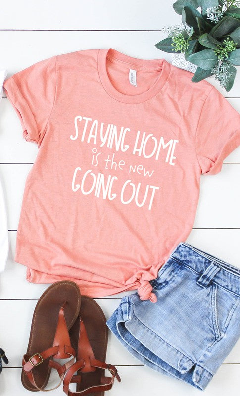 Staying Home is the New Going Out Graphic Tee