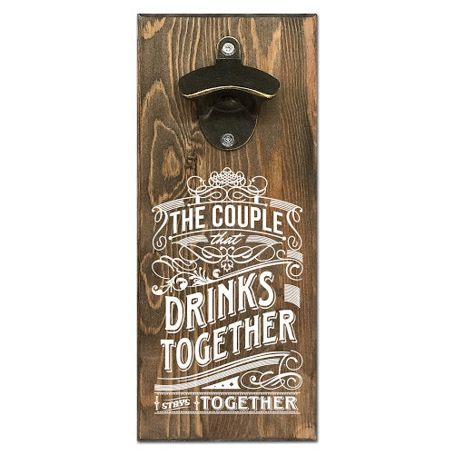 The Couple That Drinks Together Stays Together Bottle Opener