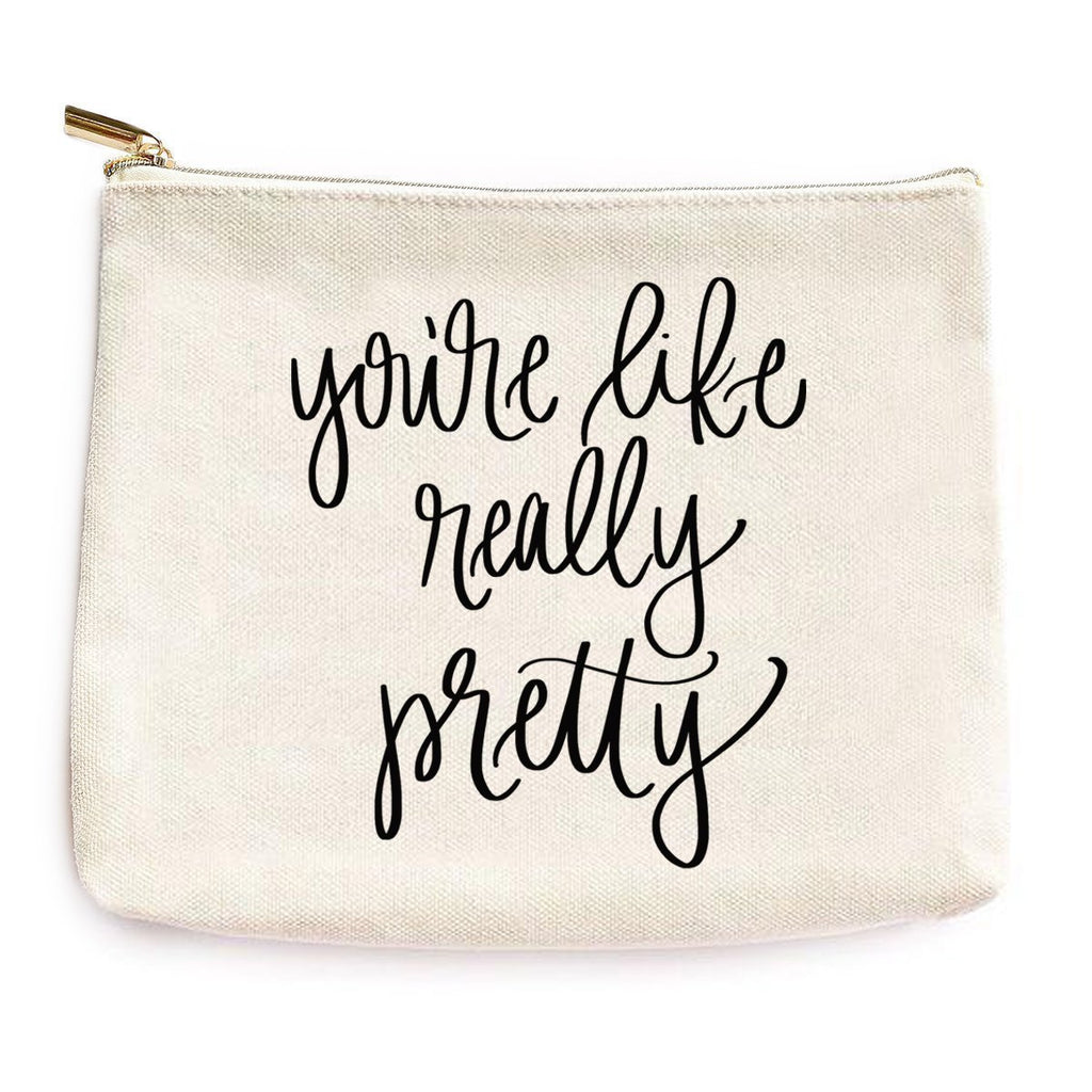 Sweet Water Decor - You're Like Really Pretty Makeup Bag