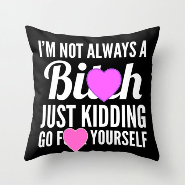 Mature:) I'm not always a B, Just Kidding Pillow