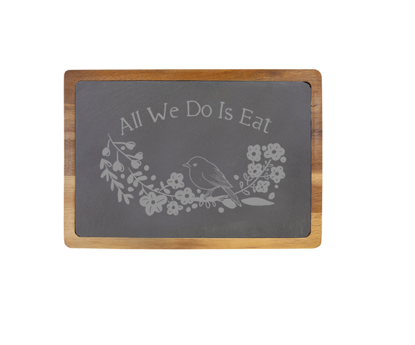 All We Do is Eat - 13 X 9 Acacia Wood/Slate Serving Board