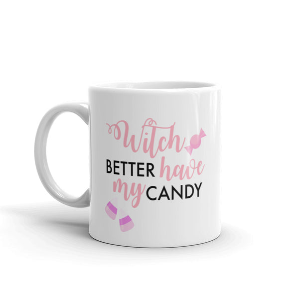 Witch Better Have my Candy Mug