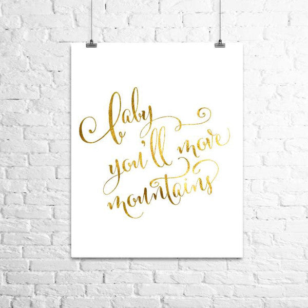 Baby You'll Move Mountains Print - studio sample