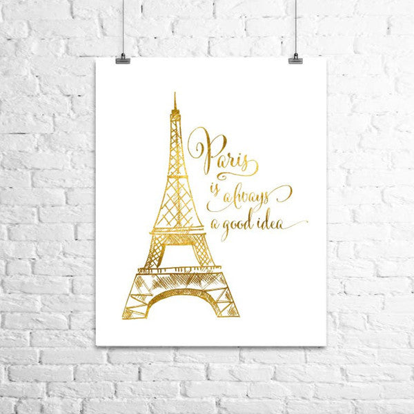Paris is Always a Good Idea Gold Foil Print