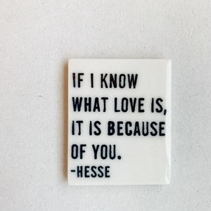 Porcelain Magnet - If I know what love is... Hess quote