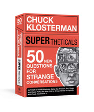 Load image into Gallery viewer, Chuck Klosterman Supertheticals 50 New Questions for Strange Conversations
