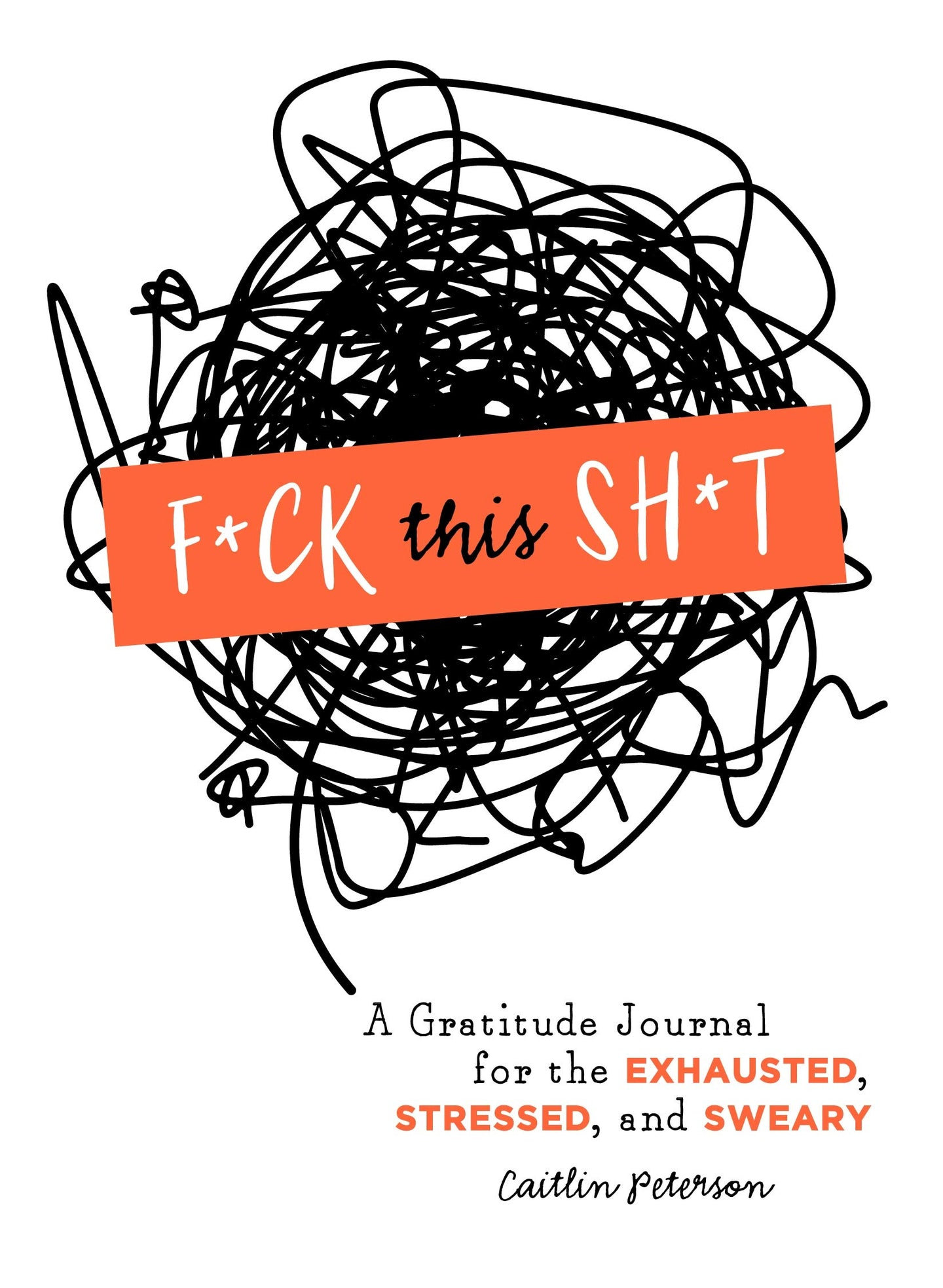 Fuck This Shit: A Gratitude Journal for the Exhausted, Stressed and Sweary
