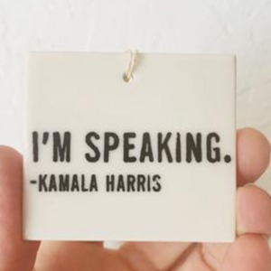 Porcelain Wall Tag - I'm Speaking Kamala Harris