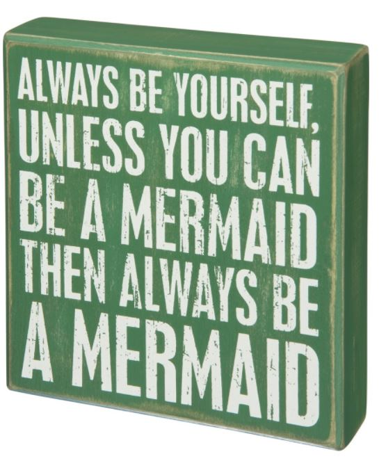 Be a Mermaid Box Sign by Primatives by Kathy