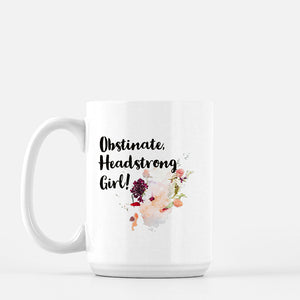 Obsinate, Headstrong Girl! Ceramic Mug