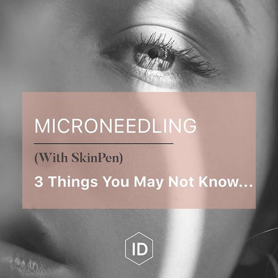 3 things you may not know about Microneedling with SkinPen