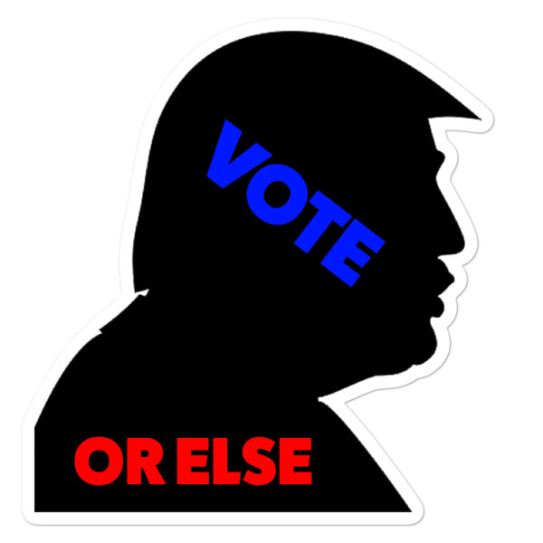 Vote Or Else Sticker