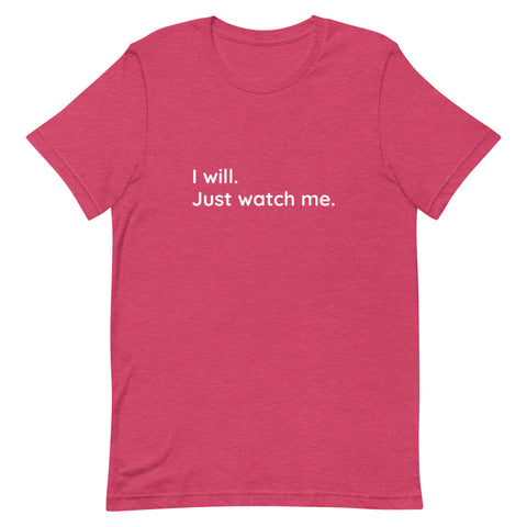 T-Shirt 'I will. Just watch me.'