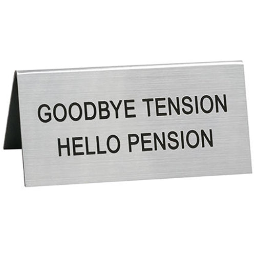 Goodbye Tension Hello Pension Desk Sign