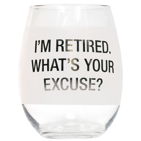 I'm Retired, What's Your Excuse - Stemless Wine Glass