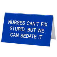 Nurses Can't Fix Stupid Desk Sign