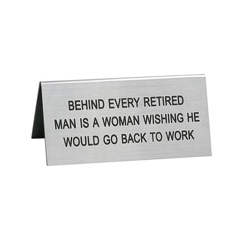 Behind Every Retired Man Desk Sign