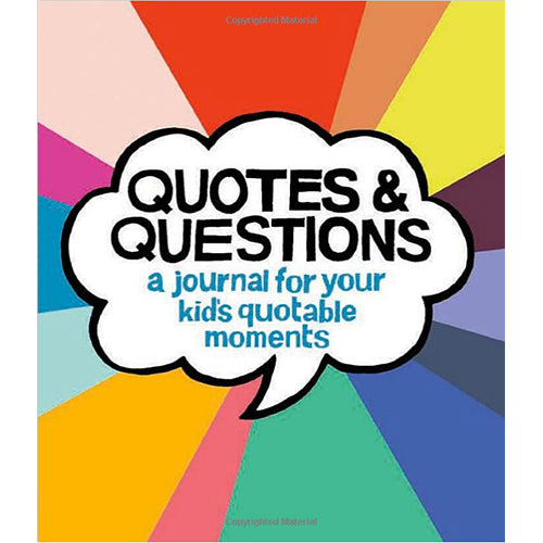 Quotes & Questions: A Journal for Your Kid's Quotable Moments