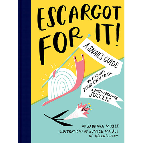 Escargot for It!: A Snail's Guide to Finding Your Own Trail & Shell-ebrating Success