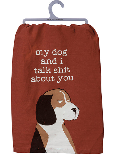 My Dog and I Talk Shit About You - Dish Towel