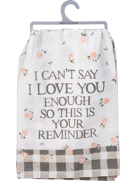 I Love You This Is Your Reminder - Dish Towel