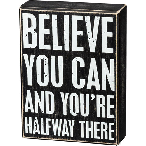 Believe You Can You're Halfway There Box Sign