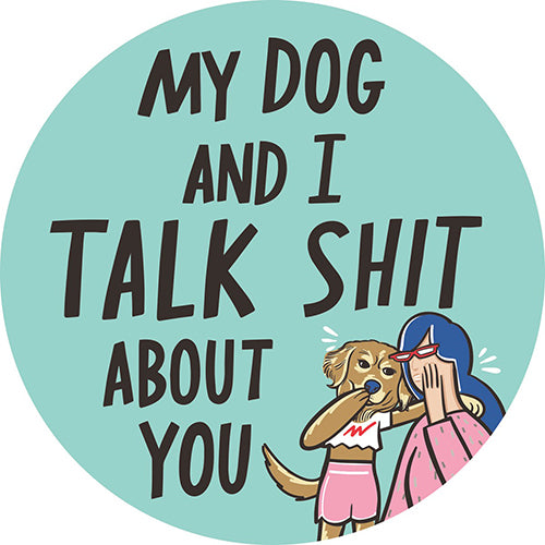 My Dog And I Talk About Shit You - Car Magnet