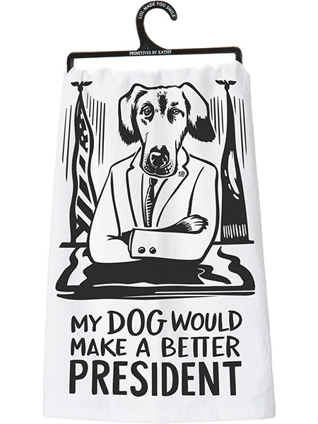 My Dog Would Make a Better President - Dish Towel