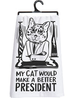 My Cat Would Make a Better President - Dish Towel