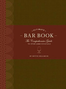 Ultimate Bar Book The Comprehensive Guide to Over 1000 Cocktails