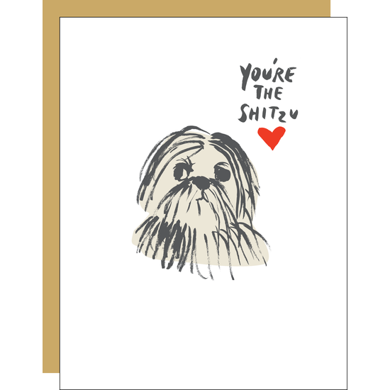 You're the Shitzu  Greeting Card