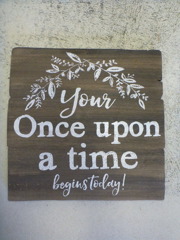 "Easel Sign 10"" x 10"" - Your Once Upon A Time Begins Today!"
