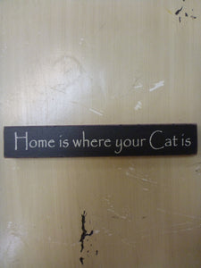 "Mini Stick 1"" x 6"" - ""Home Is Where Your Cat Is"""