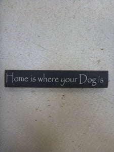 "Mini Stick 1"" x 6"" - ""Home Is Where Your Dog Is"""