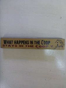 "Mini Stick 1"" x 6"" - ""What Happens In The Coop Stays In The Coop"""