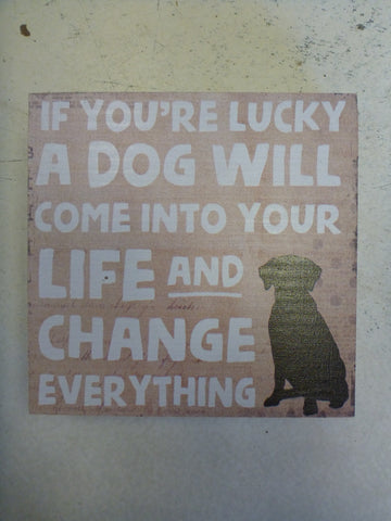 "Box Sign 6"" x 6"" - If You're Lucky A Dog Will Come Into Your Life And Change Everything"